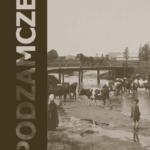 Podzamcze z przełomu XIX i XX wieku na fotografiach Bogackiego